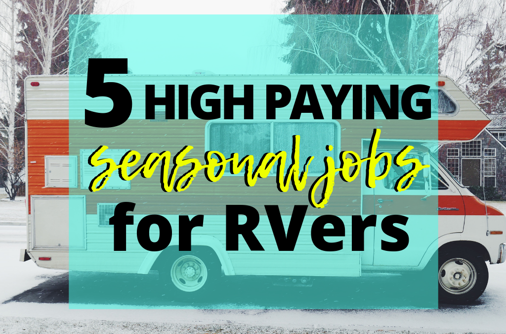 5 High Paying Seasonal Jobs for RVers