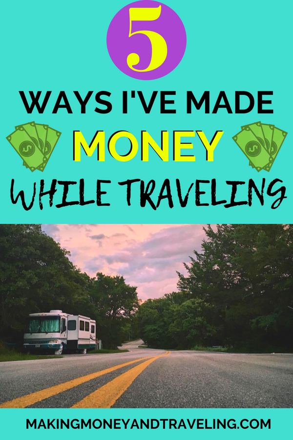 5 ways I've Made Money While traveling! #rvtravel #travel remote work #workfromhome #makemoneyonline
