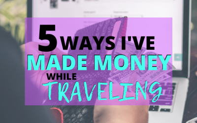 5 Ways I've Made Money While Traveling