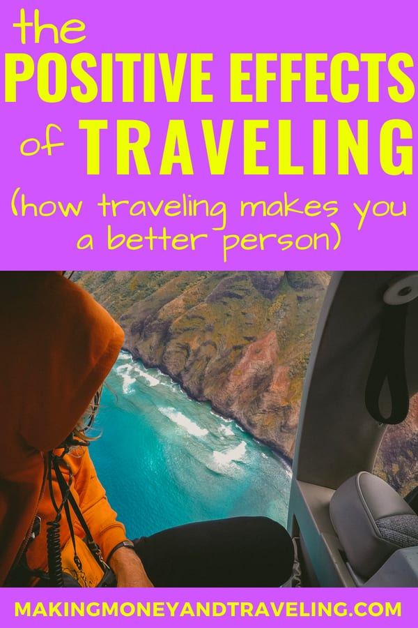 The positive effects of traveling: Travel changes your life! Whether you're living a life of full-time travel or taking frequent vacations, travel makes you a better person in many more ways than one.