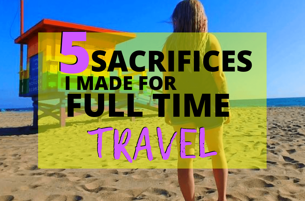 5 Things I Sacrificed for Full-Time Travel